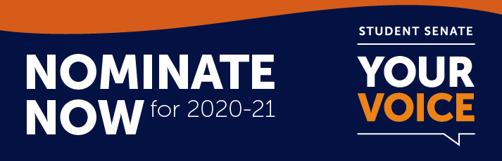 Nominate now for 2020-21. Student Senate: Your Voice.